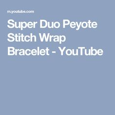Super Duo Peyote Stitch Wrap Bracelet - YouTube