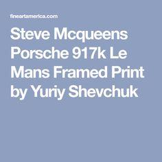 Steve Mcqueens Porsche 917k Le Mans Framed Print by Yuriy Shevchuk