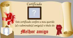 Qual de seus amigos merece receber o certificado de melhor amigo?