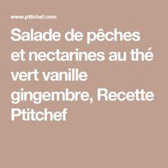 Salade de pêches et nectarines au thé vert vanille gingembre, Recette Ptitchef