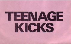 Get your teenage kicks.