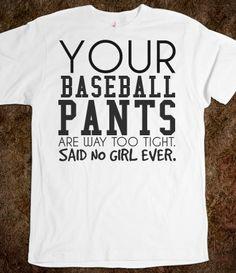 Baseball pants too tight said no girl ever tee t shirt tshirt