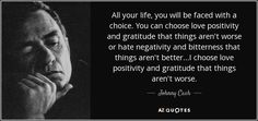 quote-all-your-life-you-will-be-faced-with-a-choice-you-can-choose-love-positivity-and-gratitude-johnny-cash-78-77-35.jpg 850×400 pixels