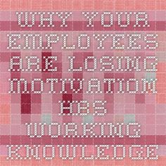 Why Your Employees Are Losing Motivation - HBS Working Knowledge