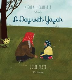 A Day with Yayah by Nicola Campbell, illustrated by Julie Flett, finalist for the 2018 Christie Harris Illustrated Children's Literature Prize