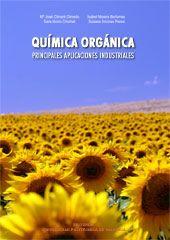 Química orgánica : principales aplicaciones industriales / Mª Jose Climent Olmedo ... [et al.]. Editorial UPV, D.L. 2008