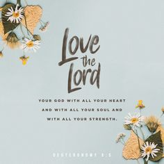 Deuteronomy Hear, O Israel: The LORD our God, the LORD is one. Love the LORD your God with all your heart and with all your soul and with all your strength. These commandments that I give you today are to be on y Love The Lord, God Is Good, Gods Love, Bible Verses Quotes, Bible Scriptures, Faith Quotes, Scripture Verses, Quotes Quotes, Motivational Quotes