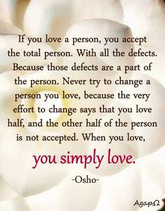 If there is a part you cannot love -- like an addiction or behavior that is inappropriate, never continue a relationship thinking your love will change them. If it is a deal breaker and they don't want to change, move on. You can't change them. Only they can change themselves and only if they really want to change.
