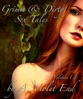 Grimm & Dirty Sex Tales, Vol 1-3, an ebook by A. Violet End at Smashwords $2.99
