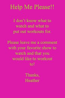 I need your help tvworkout followers. Please give me suggestions on the comments section of the blog!!