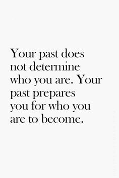 """Your past does not determine who you are. your past prepares you for who you are to become."" #quote"