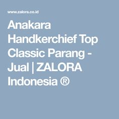 Anakara Handkerchief Top Classic Parang - Jual | ZALORA Indonesia ®