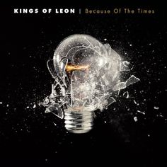 kings of leon- because of the times