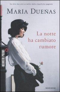 La notte ha cambiato rumore è un libro di María Dueñas pubblicato da Mondadori nella collana NumeriPrimi: acquista su IBS a 11.90€!