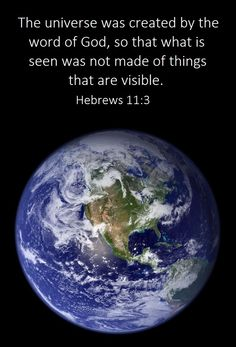 Bible verses | The universe was created by the word of God, so that what is seen was not made of things that are visible. Hebrews 11:3