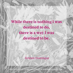"""""""While there is nothing I was destined to do, there is a way I was destined to be."""" -Kristen Domingue (Business Heroine Magazine) #andshedoes #businessheroine #heroinequotes #quote #inspiration #lifepurpose"""