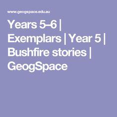 Years 5–6 | Exemplars | Year 5 | Bushfire stories | GeogSpace