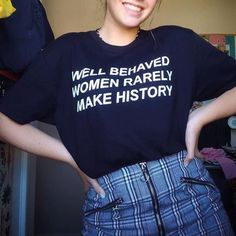 25cad859 Well Behaved Women Shirt, tumblr shirt, tshirts with sayings, slogan shirt,  rave outfit, aesthetic clothing, women rights, feminist shirt