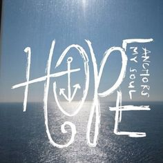 """We have this hope as an anchor for the soul, firm and secure. (Hebrews Probably wouldn't get the anchor or other words but really like how """"Hope"""" is done Bible Quotes, Me Quotes, Bible Verses, Motivational Quotes, Inspirational Quotes, Honesty Quotes, Start Quotes, Courage Quotes, Food Quotes"""