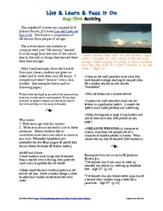 "Live & Learn & Pass It On... A great activity for the end of the year (or anytime)--especially for students moving on to high school or graduating. Have them write one life lesson they've learned. Examples include: ""I have learned that boys will break your heart, but your friends will be there to help patch it up. -Age 13"""