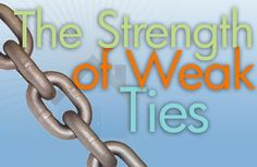 Weaker ties enable access to new information or stimulating innovation. Granovetter believes that with these weaker ties, that build large and diverse networks, it is more likely a person with find a job. Unlike stronger ties, being around the same people and the same information all the times, weaker ties allow for diversity and change. Weaker ties allow you to go beyond your highly clustered clique and experience new things all the time.