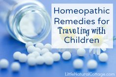 Favorite Homeopathic Remedies for Traveling with Children | Little Natural Cottage