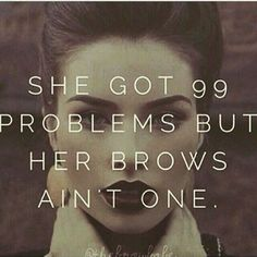 more brows more problems