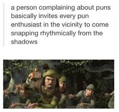 We are the band of merry men from shrek and we're here to say that if you don't like puns you can go away.
