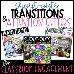 SHOUT-OUTS are a way to acknowledge your students' positive behavior and academic achievements in the classroom. Classroom TRANSITIONS are routines that are used regularly as a way to smoothly shift students from one activity to another in an effort to save valuable instructional time. ATTENTION GETTERS create a structured and energetic way to engage students and influence your classroom culture.