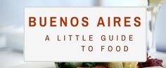 Buenos Aires for foodies- a little guide to eating in Buenos Aires