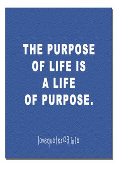 The purpose of life #inspirational #life #quotes