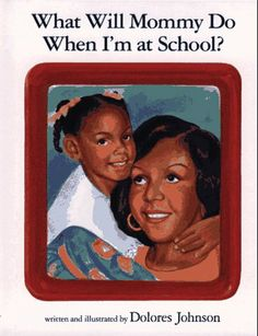 What Will Mommy Do When I'm at School? by Dolores Johnson,http://www.amazon.com/dp/0027478459/ref=cm_sw_r_pi_dp_vFd6sb1R8KK72V6Y