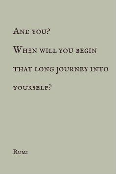 """that long journey into yourself"" -Rumi"