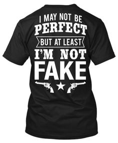 I May Not Be Perfect But At Least I'm Not Fake T-Shirt , T-Shirts - Cute n' Country, Cute n' Country  - 1