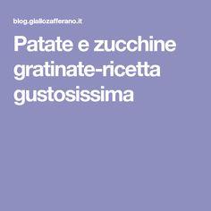 Patate e zucchine gratinate-ricetta gustosissima