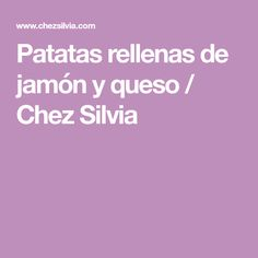 Patatas rellenas de jamón y queso / Chez Silvia Pasta, Home Food, Relleno, Tapas, How To Make, Primers, Recipes With Potatoes, Ham And Cheese, Salads
