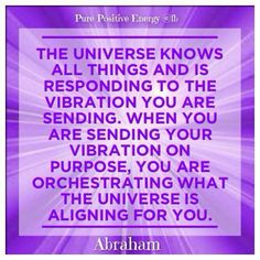 The Universe knows all things.... Abraham/Esther Hicks