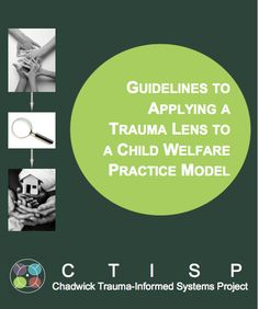 Guidelines for Applying a Trauma Lens to a Child Welfare Practice Model < concrete strategies and, most of the time, community examples of how to be more trauma-informed each step of the way