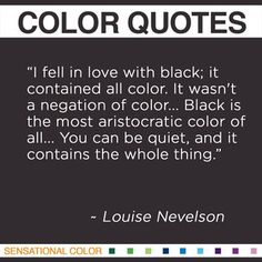 """I fell in love with black; it contained all color. It wasn't a negation of color... Black is the most aristocratic color of all... You can ..."
