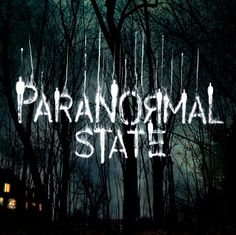 Paranormal State. - love this show.