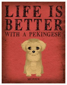 Life is Better with a Pekingese Art Print 11x14 - Custom Dog Print. $29.00, via Etsy.