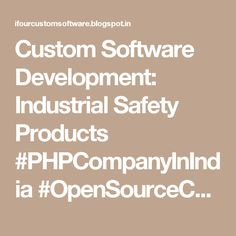 Custom Software Development: Industrial Safety Products #PHPCompanyInIndia #OpenSourceCompanyInIndia
