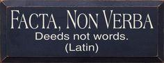 Facta Non Verba  (Deeds Not Words, Latin)  ¸.•♥•.¸¸¸ツ¸