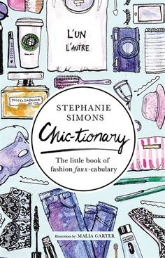 The Hardcover of the Chic-tionary: The Little Book of Fashion Faux-cabulary by Stephanie Simons, Malia Carter Tyra Banks Smize, Fashion Words, Man Repeller, Arm Party, Little Fashionista, Without Makeup, Little Books, Diy Beauty, Beauty Ideas