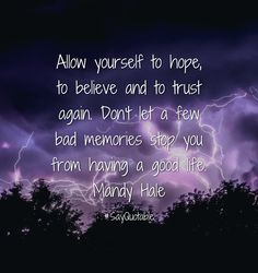Quotes about Allow yourself to hope, to believe and to trust again. Don't let a few bad memories stop you from having a good life. Mandy Hale   with images background, share as cover photos, profile pictures on WhatsApp, Facebook and Instagram or HD wallpaper - Best quotes