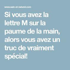 Si vous avez la lettre M sur la paume de la main, alors vous avez un truc de vraiment spécial!