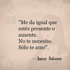 Jaime SabinesYou can find Jaime sabines and more on our website. Amor Quotes, Home Quotes And Sayings, True Quotes, Words Quotes, Quotes To Live By, Gandhi Quotes, Real Quotes, Change Quotes, French Quotes