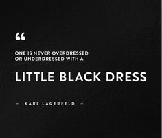 """One is never overdressed or underdressed with a little black dress."" - Karl Lagerfeld // #Quotes #WWWQuotesToLiveBy"