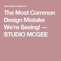 The Most Common Design Mistake We're Seeing! — STUDIO MCGEE