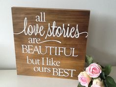 All Love Stories Are Beautiful but I like ours by Cumquatcottage